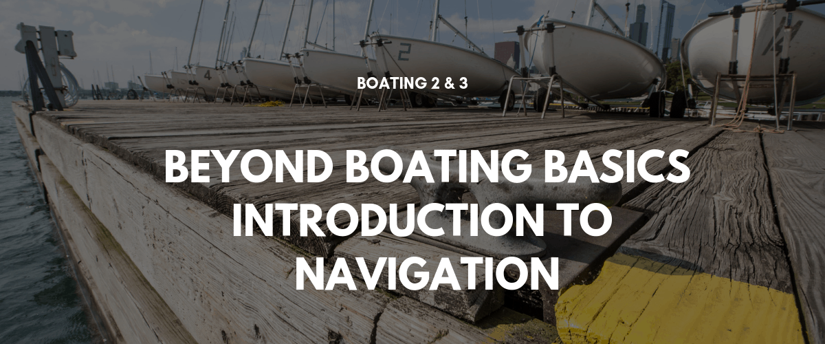Boating 2 & 3: Beyond Boating Basic & Introduction to Marine Navigation 1
